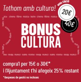 Cartell de campanya amb el text: Tothom amb cultura! 20 i 40€. Bonus cultura. Compra'l per 15€ o 30€* i l'Ajuntament t'hi afegeix el 25% restant. *despeses de gestió no incloses