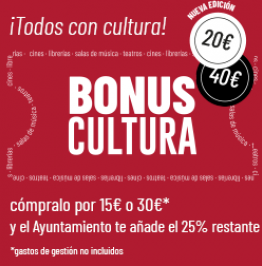 Cartel de campaña con el texto: ¡Todos con cultura! 20€. 40€ Bonus cultura. Cómpralo por 15 o 30€* y el Ayuntamiento te añade el 25% restante. No incluye 1€ de gastos de gestión. *Gastos de gestión no incluidos.