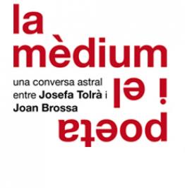 Cartell amb el text: la mèdium i el poeta. una conversa astral entre Josefa Tolrà i Joan Brossa