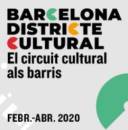Cartell amb el text: Barcelona Districte Cultural. El circuit cultural als barris. Febr.-Abr. 2020