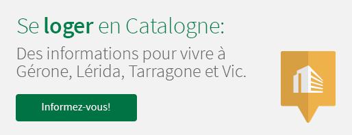 Se loger en Catalogne: Des informations pour vivre à Gérone, Lérida, Tarragone et Vic. Informez-vous!
